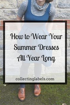 How to Wear your summer dresses all year long - three style tips from Laura Bronner of Collecting Labels | petite style advice