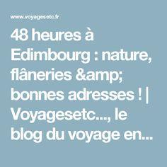 48 heures à Edimbourg : nature, flâneries & bonnes adresses ! | Voyagesetc..., le blog du voyage en solo au féminin