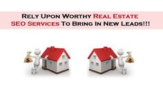 Rely Upon Worthy Real Estate SEO Services To Bring In New Leads!!!
