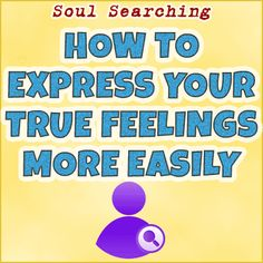 How To Express Your True Feelings More Easily