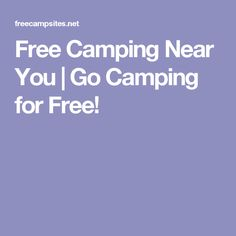 Free Camping Near You | Go Camping for Free!