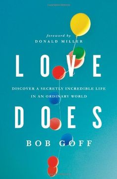 Love Does: Discover a Secretly Incredible Life in an Ordinary World by Bob Goff http://smile.amazon.com/dp/1400203759/ref=cm_sw_r_pi_dp_KUzVtb07963XNHRD