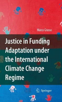 Justice in funding adaptation under the international climate change regime / Marco Grasso