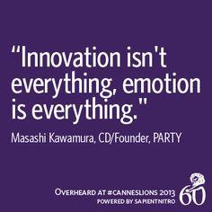"""Innovation isn't everything, emotion is everything."" -Masashi Kawamura | Overheard at #CannesLions"