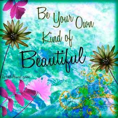 *Be Your Own Kind Of Beautiful - #Be #You #Beautiful
