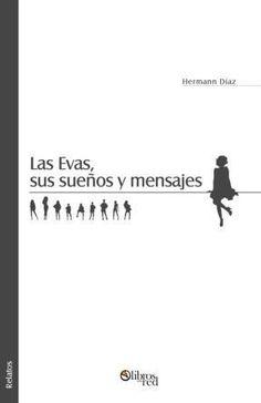 LAS EVAS, SUS SUEÑOS Y MENSAJES - Hermann Díaz - Relatos
