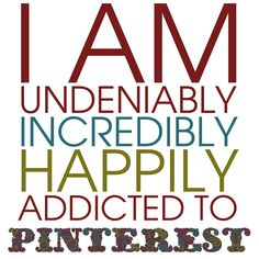 I am undeniably, incredibly, happily addicted to Pinterest!