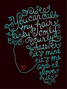 You can call my hair kinky, coily, or curly. Whatever, it's mine, it's me and I love it!
