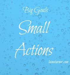 Keep Your Goals Big and Your Actions Small http://www.lainaturner.com/keep-goals-big-actions-small/?utm_campaign=coschedule&utm_source=pinterest&utm_medium=Laina%20Turner&utm_content=Keep%20Your%20Goals%20Big%20and%20Your%20Actions%20Small #goals #trep #befab
