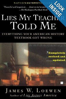 lies my teachers told me A decade and a half ago, in america revised, frances fitzgerald demonstrated  that widely used school textbooks presented simplistic, fatuous.