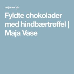 Fyldte chokolader med hindbærtrøffel | Maja Vase