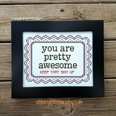 Cross Stitch Borders You Are Pretty Awesome Cross Stitch Chart Modern Cross - This awesome motivational Cross Stitch Fabric, Cross Stitch Borders, Modern Cross Stitch, Cross Stitch Kits, Cross Stitch Charts, Cross Stitching, Cross Stitch Embroidery, Funny Cross Stitch Patterns, Cross Stitch Designs