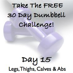 Are you up for the FREE 30 Day Challenge?  DAY 15 ~ 30 Day Dumbbell Challenge ~ Legs, Buttocks, Thighs