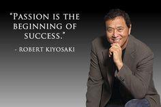 Passion is the beginning of success ~ Robert Kiyosaki #robertkiyosaki #kurttasche #successwithkurt