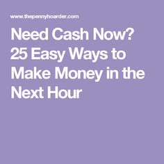 Need Cash Now? 25 Easy Ways to Make Money in the Next Hour