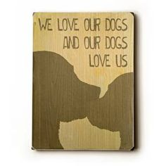 Custom Wood Signs - We Love Our Dog : Posters and Framed Art Prints Available