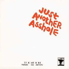 Just Another Asshole #5 (1981) was a compilation anthology LP that was released in 1981. A CD reissue was released in 1995 on Atavistic Records.
