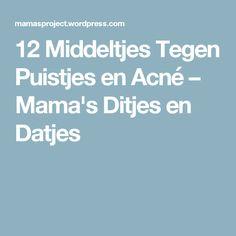 12 Middeltjes Tegen Puistjes en Acné – Mama's Ditjes en Datjes