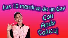 Las 10 mentiras de un Gay con Andy Colucci