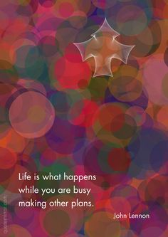Life is what happens while you are busy making other plans. –John Lennon http://quotemirror.com/s/f2otf #life #plan