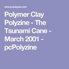 Polymer Clay Polyzine - The Tsunami Cane - March 2001 - pcPolyzine
