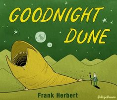 The screams of the sandworms lull you to sleep. Goodnight, Dune. Needless to say I want!