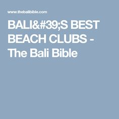 BALI'S BEST BEACH CLUBS - The Bali Bible