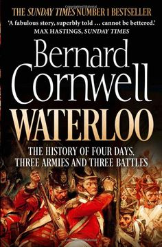 Waterloo: The History of Four Days, Three Armies and Three Battles: Amazon.co.uk: Bernard Cornwell: 9780007539406: Books