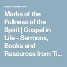 Marks of the Fullness of the Spirit    Gospel in Life - Sermons, Books and Resources from Timothy Keller and Redeemer Presbyterian Church