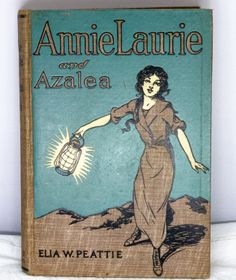 Vintage 1913 First Edition - Annie, Laurie And Azalea By Elia W. Peattie - Illustrated