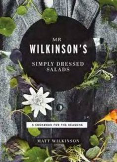Mr. Wilkinson's Simply Dressed Salads: A Cookbook to Celebrate the Seasons by Matt Wilkinson http://www.amazon.com/dp/1742708323/ref=cm_sw_r_pi_dp_MAEKvb1GX8VC8