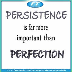 Persistence is far more important than perfection