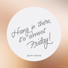 """""""Hang in there it's almost Friday!"""" Da li ste nestrpljivi? Izdržite još malo, uskoro je petak! Još jedna radna nedelja se privodi kraju, a zasluženi predah se bliżi! Danas Vam želimo vrhunsku produktivnost, razlog više za SJAJAN odmor! A u subotu ujutru Vas čeka nova tema Budi pure+allure!  #pureallure #skincare #quotes #happy #almoostfriday #srbija"""