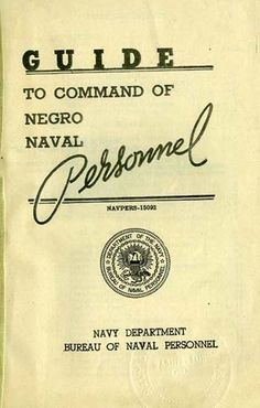 """1945 """"Guide To Command of Negro Naval Personnel"""" - fascinating text at link. What were the daily problems of """"Negro Personnel,"""" esp. at bases in segregated areas? What handicaps did recruits have on arrival, & how did they strive to overcome them & excel? How did bad officers inflame tensions,  did good officers educate themselves to improve? If you update the language, it contains some advice that would be valuable today to white people who haven't thought about some issues. Your comments?"""