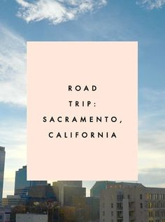 Road Trip With @bookingdotcom: Sacramento, California - Clementine Daily