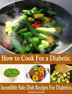 How to Cook For a Diabetic - Incredible Side Dish Recipes For Diabetics by Elizabeth Charles, http://www.amazon.com/gp/product/B0087MQBSI/ref=cm_sw_r_pi_alp_LLQYpb07AT8VZ