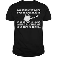ff822364a Weekend Forecast Gardening With A Chance Of Drinking Guys Tee at Teeui.com. T  ShirtsTeesGardening ...