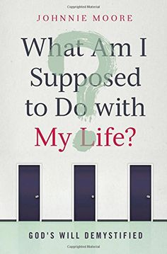 What Am I Supposed to Do with My Life?: God's Will Demystified by Johnnie Moore http://www.amazon.com/dp/0849964520/ref=cm_sw_r_pi_dp_4K5xub118PF7D