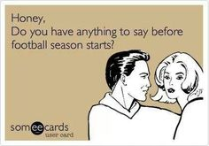 For this wife.....This should be about hockey season.