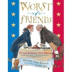 Worst of friends : Thomas Jefferson, John Adams, and the true story of an American feud by Suzanne Tripp Jurmain. John Adams and Thomas Jefferson put aside their differences in the name of friendship. 4th Grade Social Studies, Teaching Social Studies, Teaching History, History Classroom, History Education, Character Education, Us History, American History, Modern History