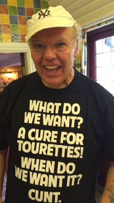 What do we want? A cure for tourettes! When do we want it? ####!