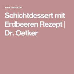 Schichtdessert mit Erdbeeren Rezept | Dr. Oetker Grilled Desserts, Low Carb Desserts, Thermomix Desserts, Dessert Recipes, Deutsche Desserts, Panna Cotta, Grilling, Food And Drink, Pudding