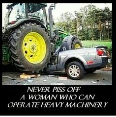 Never piss off a woman who can operate heavy machinery