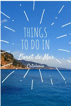 Things to do in Lloret de Mar - Mediterranean beach town in Costa Brava, Spain only 75 Kilometres away from Barcelona. http://misstourist.com/things-to-do-in-lloret-de-mar/