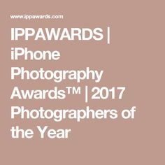 IPPAWARDS | iPhone Photography Awards™ | 2017 Photographers of the Year