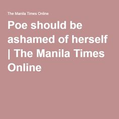 Poe should be ashamed of herself | The Manila Times Online