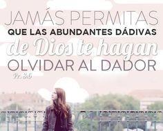 Jamás permitas que las abundantes dádivas de Dios te hagan olvidar al Dador