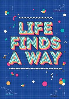 Life Finds A Way... just look at this lettering, oh I'm so lobing it! _ awesome text efect by the way :)