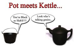 pot meet kettle quotes about life