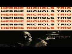 Herbie Nichols (Herbert Horatio Nichols) fue un pianista y compositor de jazz que nació en  Nueva York el 3 de enero de 1919.